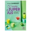 Denis Lamboley - 150 recettes de super jus - Regenerescence